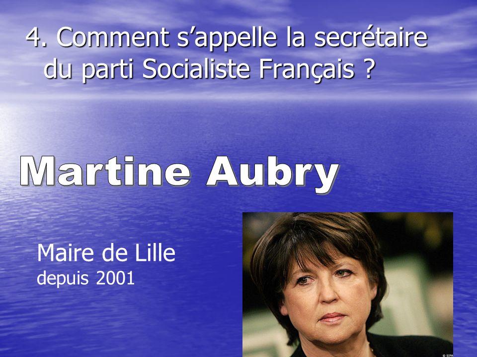 4. Comment sappelle la secrétaire du parti Socialiste Français ? Maire de Lille depuis 2001