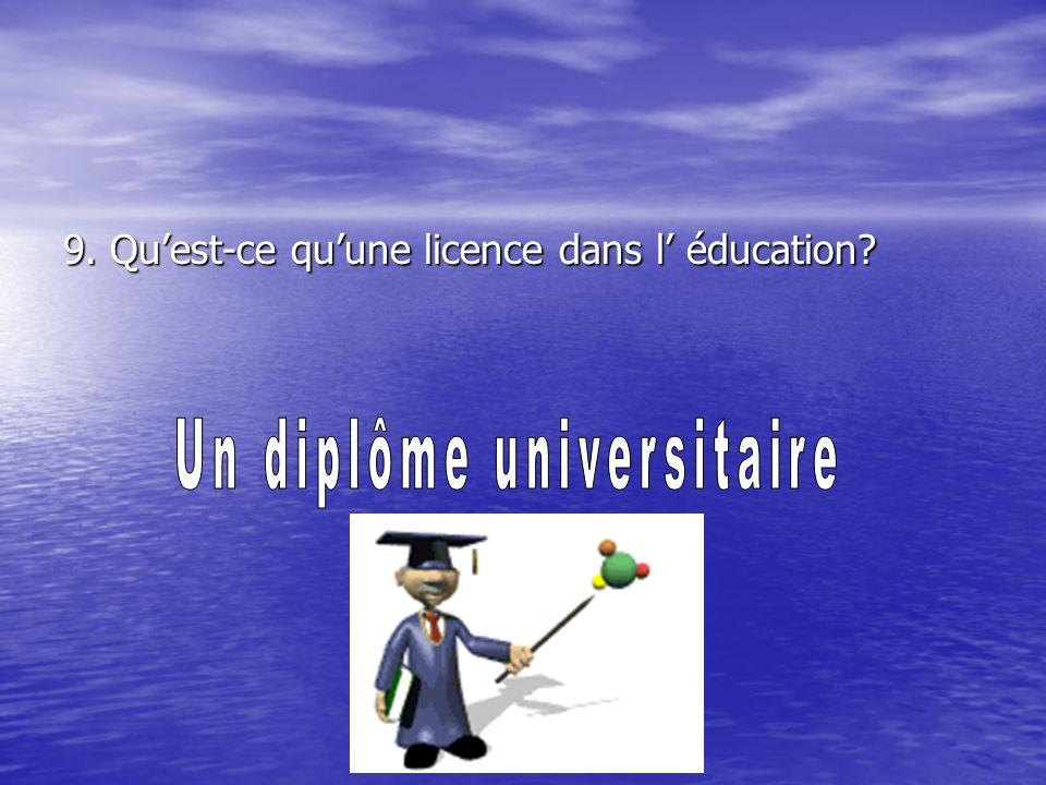 9. Quest-ce quune licence dans l éducation?