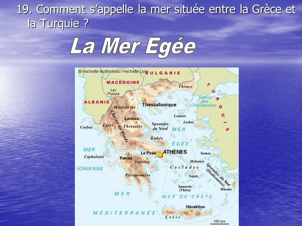 19. Comment sappelle la mer située entre la Grèce et la Turquie ?