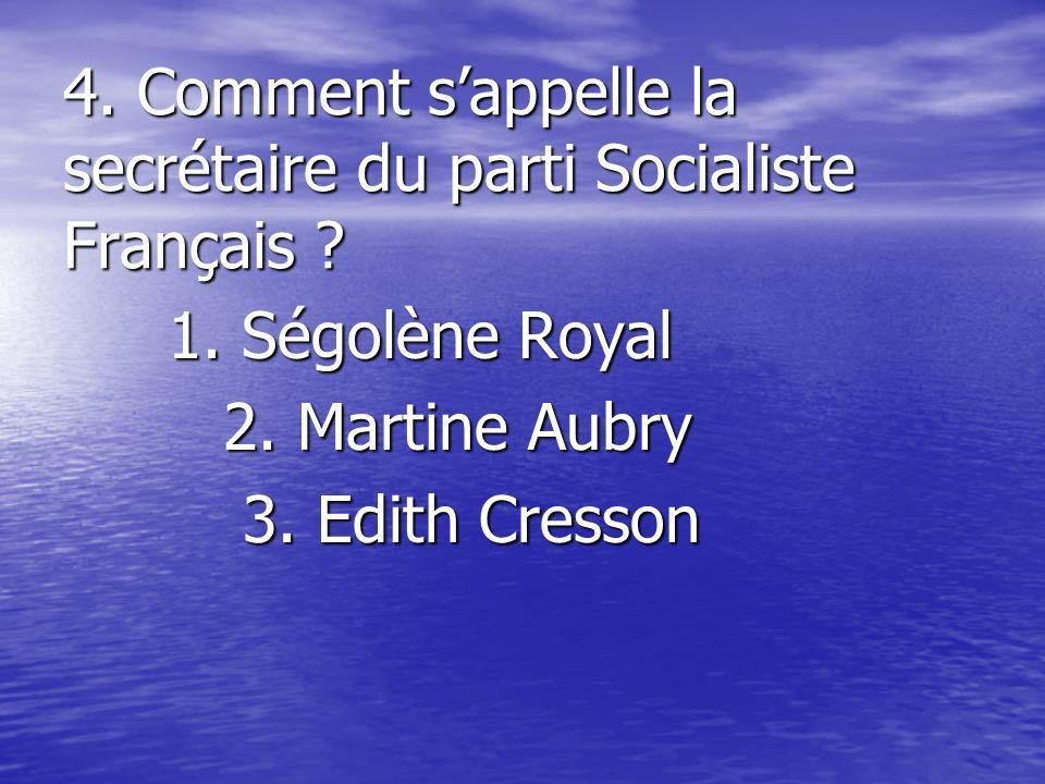 4.Comment sappelle la secrétaire du parti Socialiste Français .