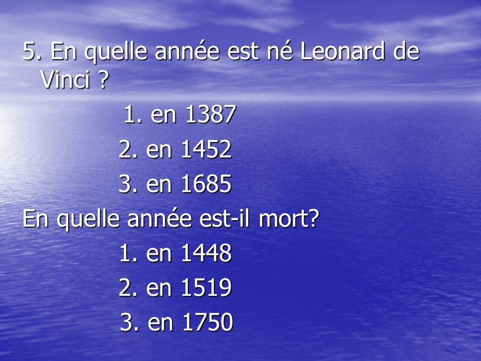 5.En quelle année est né Leonard de Vinci . 1. en 1387 1.