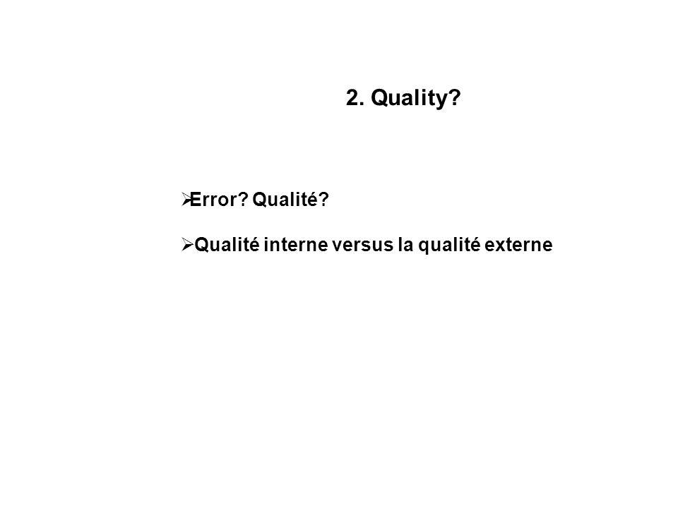 2. Quality? Error? Qualité? Qualité interne versus la qualité externe