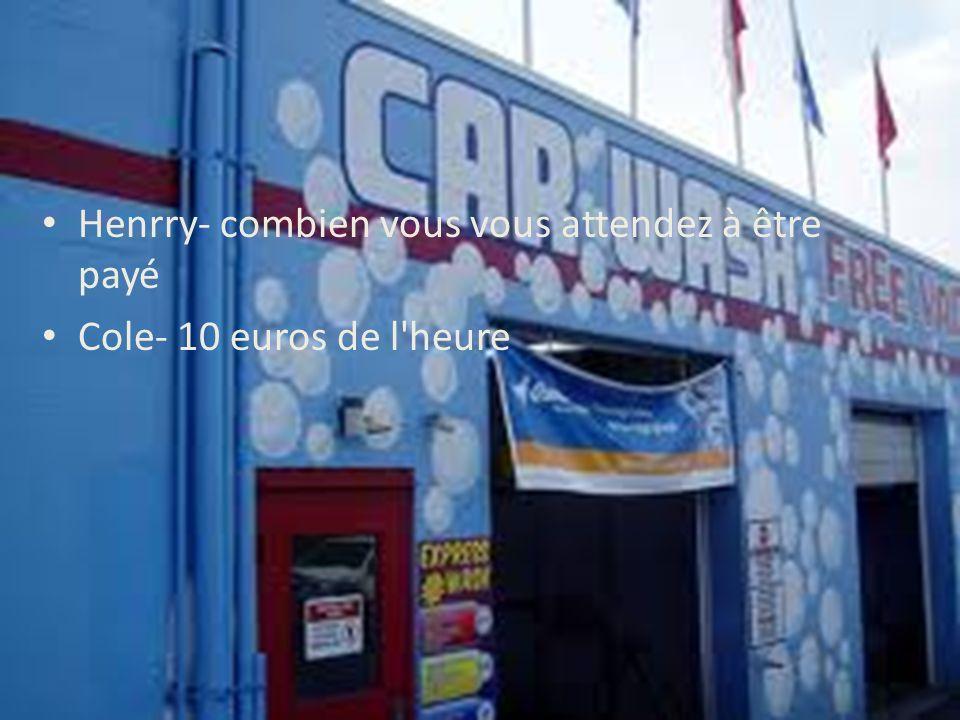 Henrry- combien vous vous attendez à être payé Cole- 10 euros de l heure