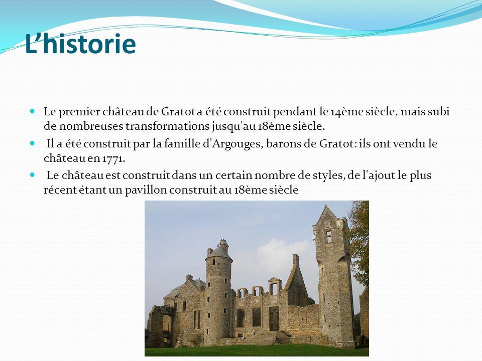 Lhistorie Le premier château de Gratot a été construit pendant le 14ème siècle, mais subi de nombreuses transformations jusqu'au 18ème siècle. Il a ét