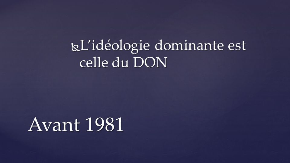 Lidéologie dominante est celle du DON Lidéologie dominante est celle du DON Avant 1981