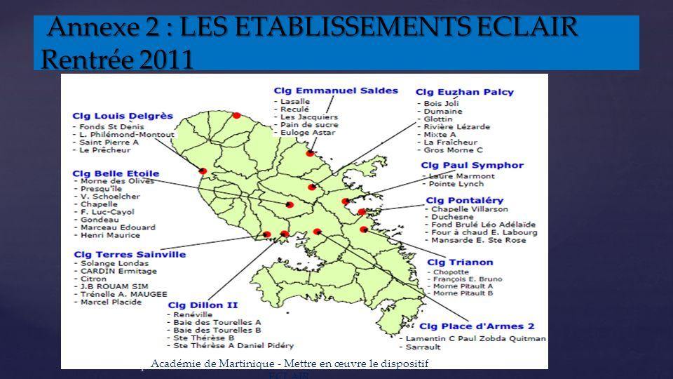 Annexe 2 : LES ETABLISSEMENTS ECLAIR Rentrée 2011 Annexe 2 : LES ETABLISSEMENTS ECLAIR Rentrée 2011 Académie de Martinique - Mettre en œuvre le dispositif ECLAIR 22 Académie de Martinique - Mettre en œuvre le dispositif ECLAIR