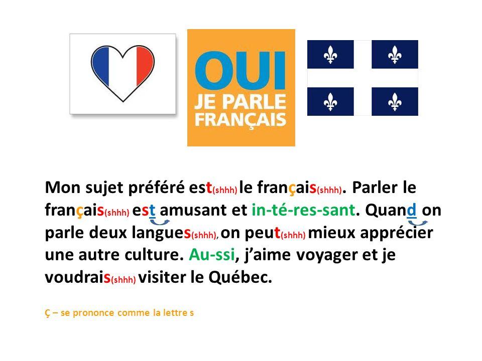 Mon sujet préféré est (shhh) le français (shhh). Parler le français (shhh) est amusant et in-té-res-sant. Quand on parle deux langues (shhh), on peut