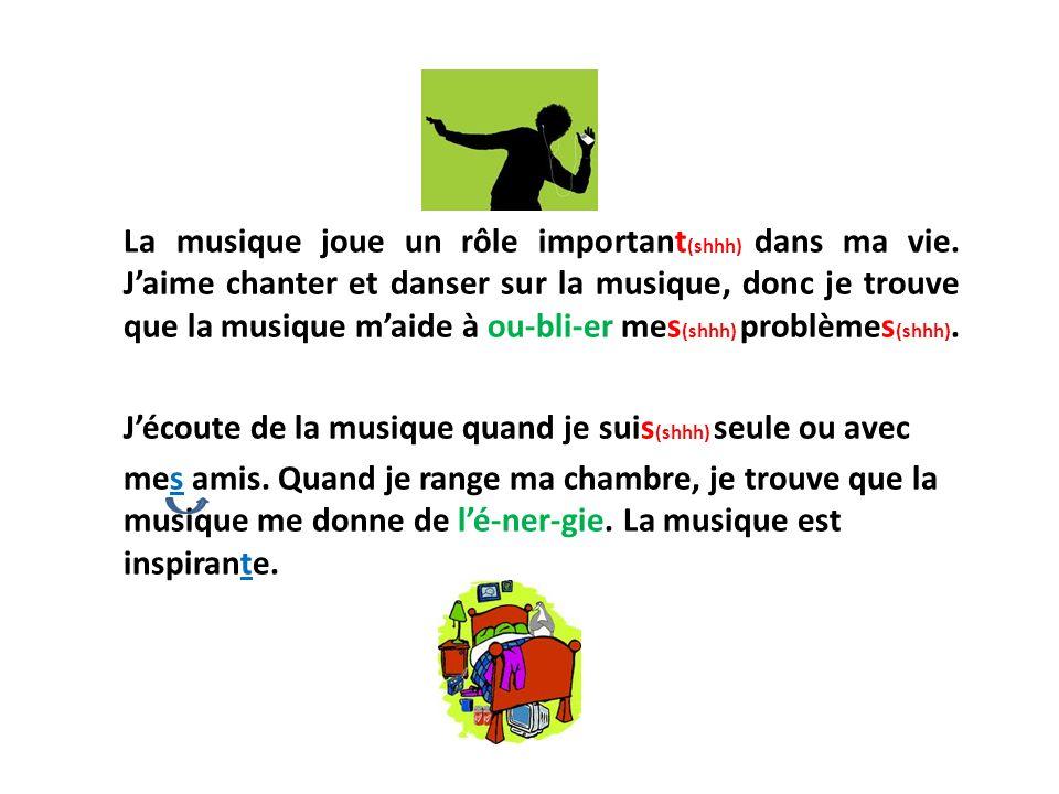 La musique joue un rôle important (shhh) dans ma vie. Jaime chanter et danser sur la musique, donc je trouve que la musique maide à ou-bli-er mes (shh