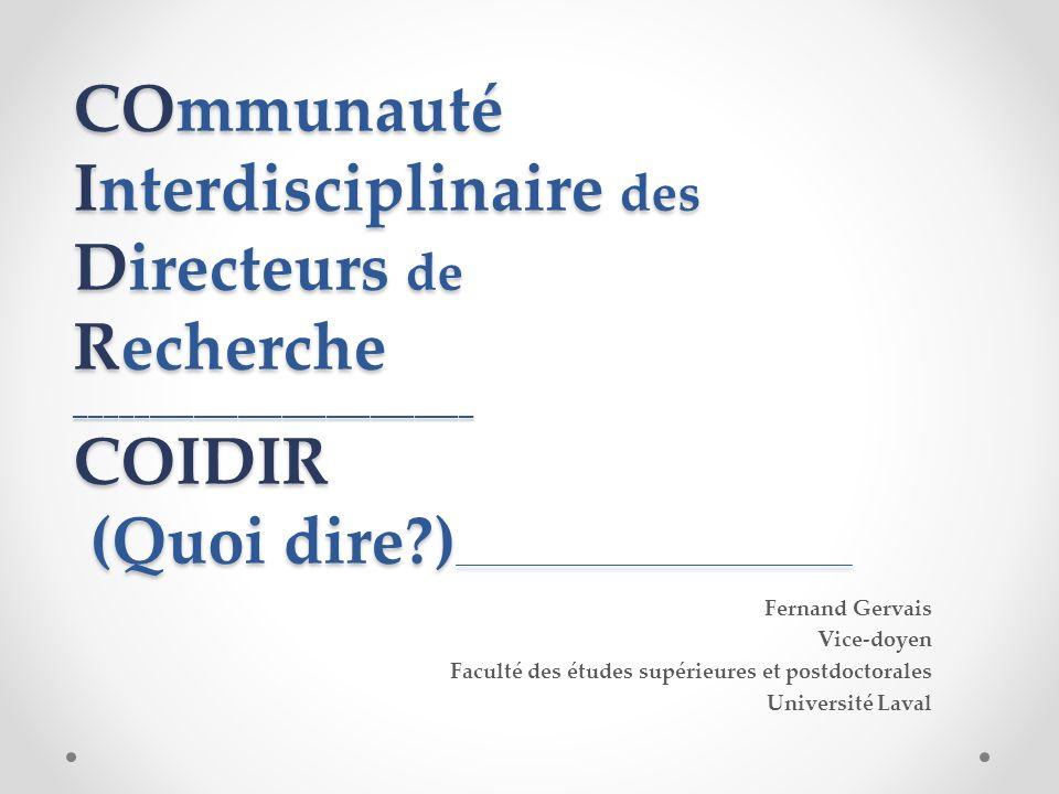 COmmunauté Interdisciplinaire des Directeurs de Recherche ___________________________ COIDIR (Quoi dire ) ____________________________________ Fernand Gervais Vice-doyen Faculté des études supérieures et postdoctorales Université Laval