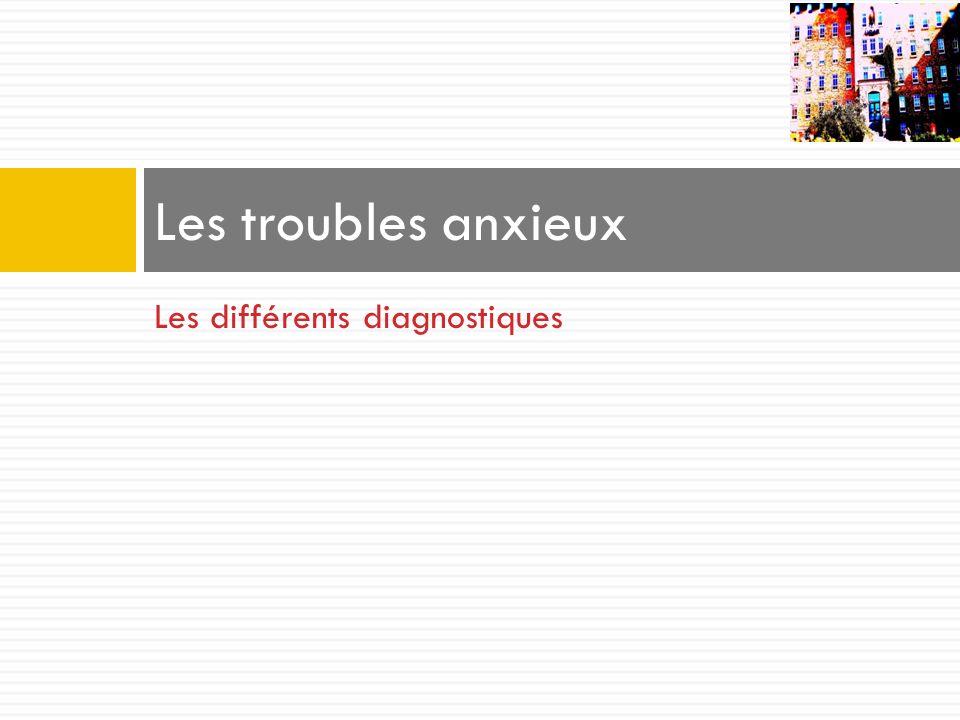 Les différents diagnostiques Les troubles anxieux