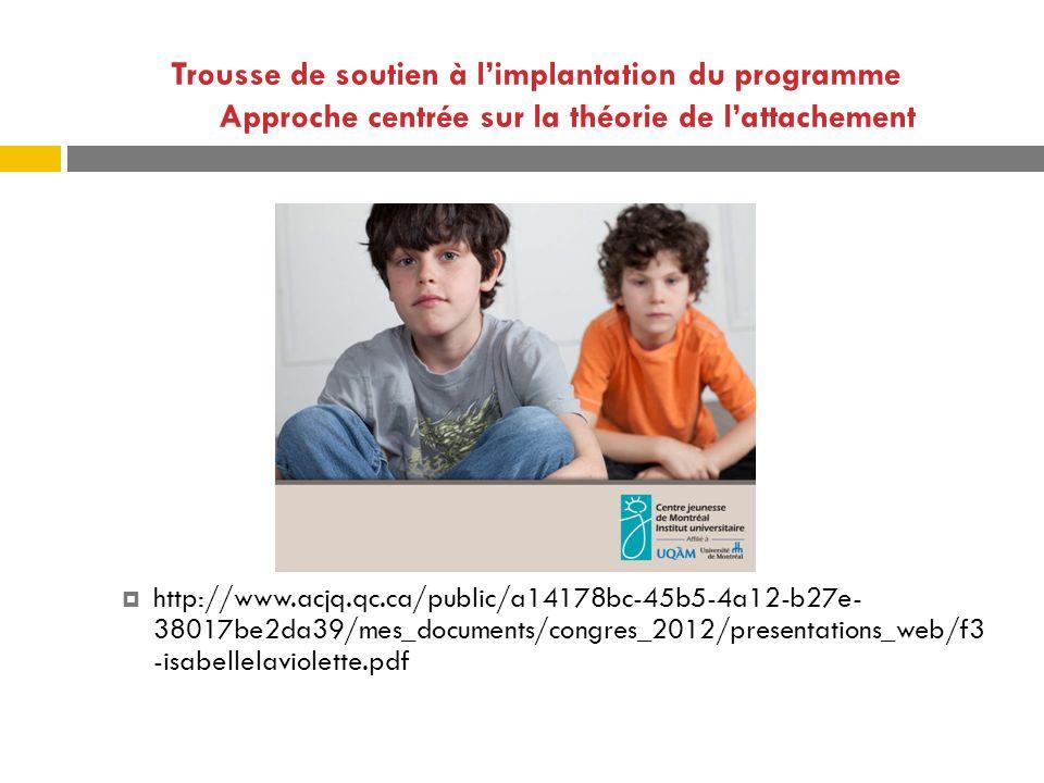 Trousse de soutien à limplantation du programme Approche centrée sur la théorie de lattachement http://www.acjq.qc.ca/public/a14178bc-45b5-4a12-b27e-