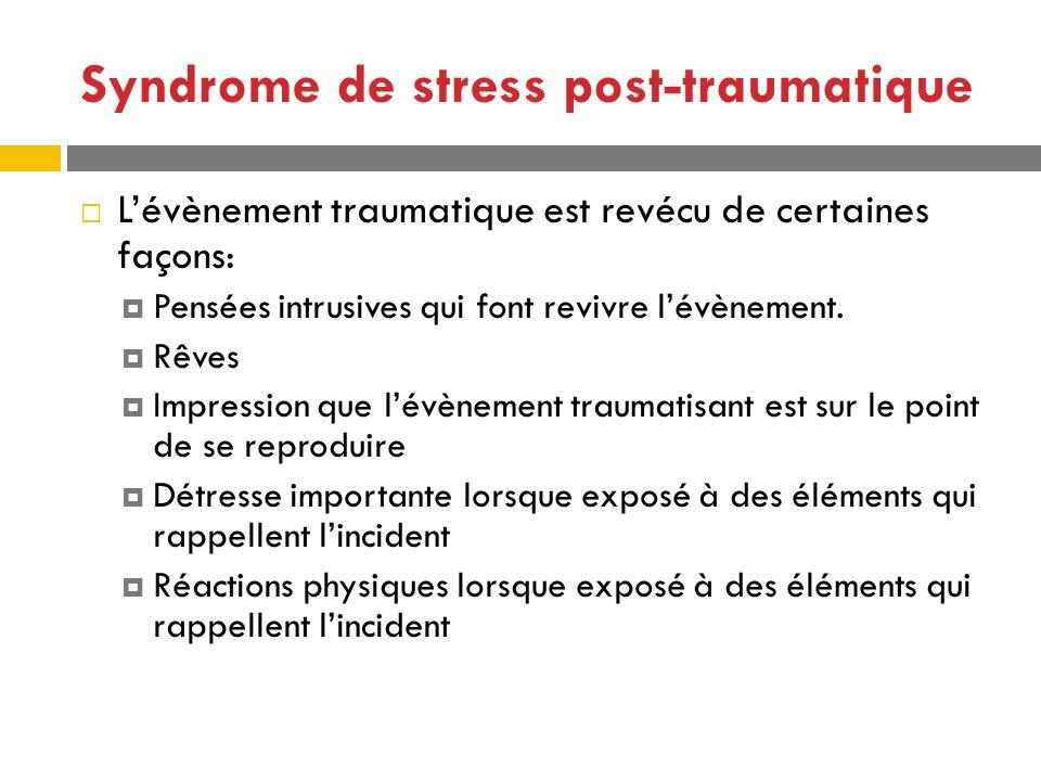 Syndrome de stress post-traumatique Lévènement traumatique est revécu de certaines façons: Pensées intrusives qui font revivre lévènement. Rêves Impre