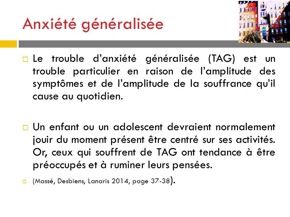 Anxiété généralisée Le trouble danxiété généralisée (TAG) est un trouble particulier en raison de lamplitude des symptômes et de lamplitude de la souf
