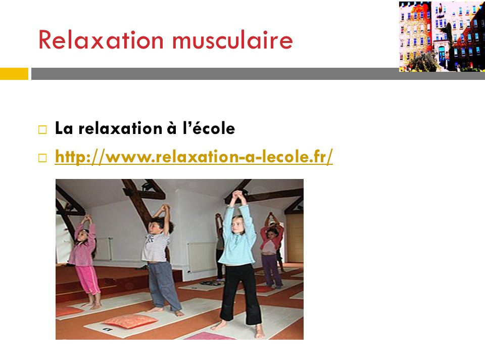 Relaxation musculaire La relaxation à lécole http://www.relaxation-a-lecole.fr/