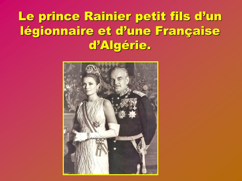En 1886 le prince Louis II de Monaco lieutenant de la légion détaché à Constantine amoureux de la blanchisseuse pied noire Juliette Louvet lui fait un