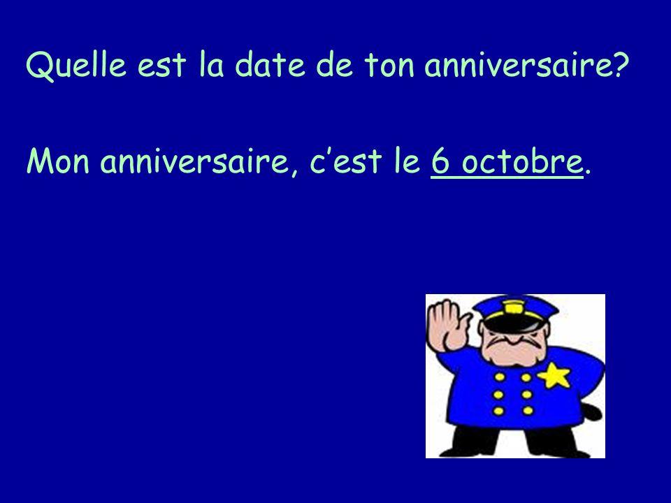 Quelle est la date de ton anniversaire Mon anniversaire, cest le 6 octobre.
