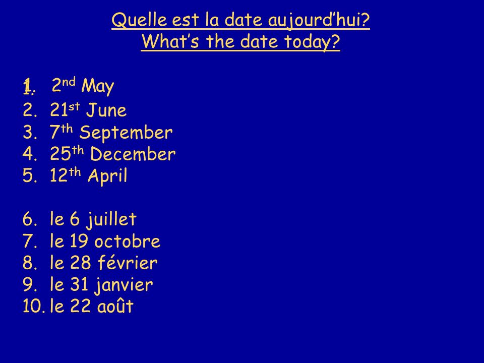 Quelle est la date aujourdhui. Whats the date today.