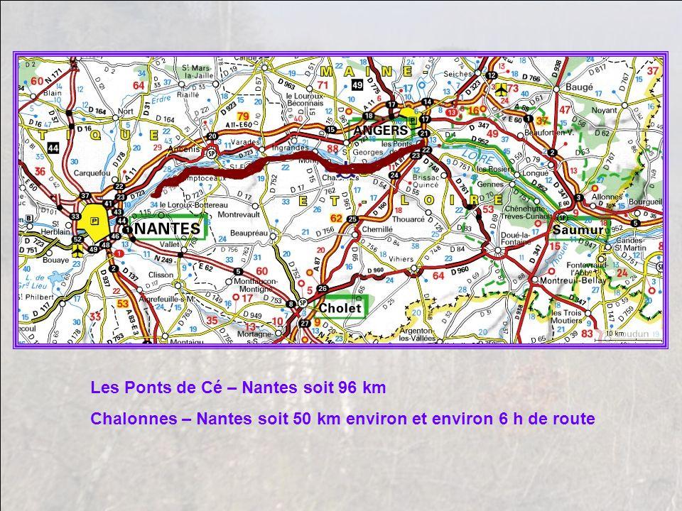 Les Ponts de Cé – Nantes soit 96 km Chalonnes – Nantes soit 50 km environ et environ 6 h de route