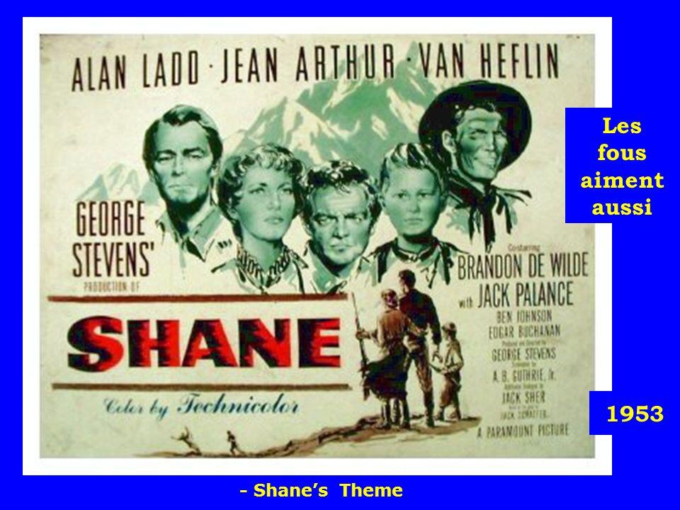 1953 Les fous aiment aussi - Shanes Theme