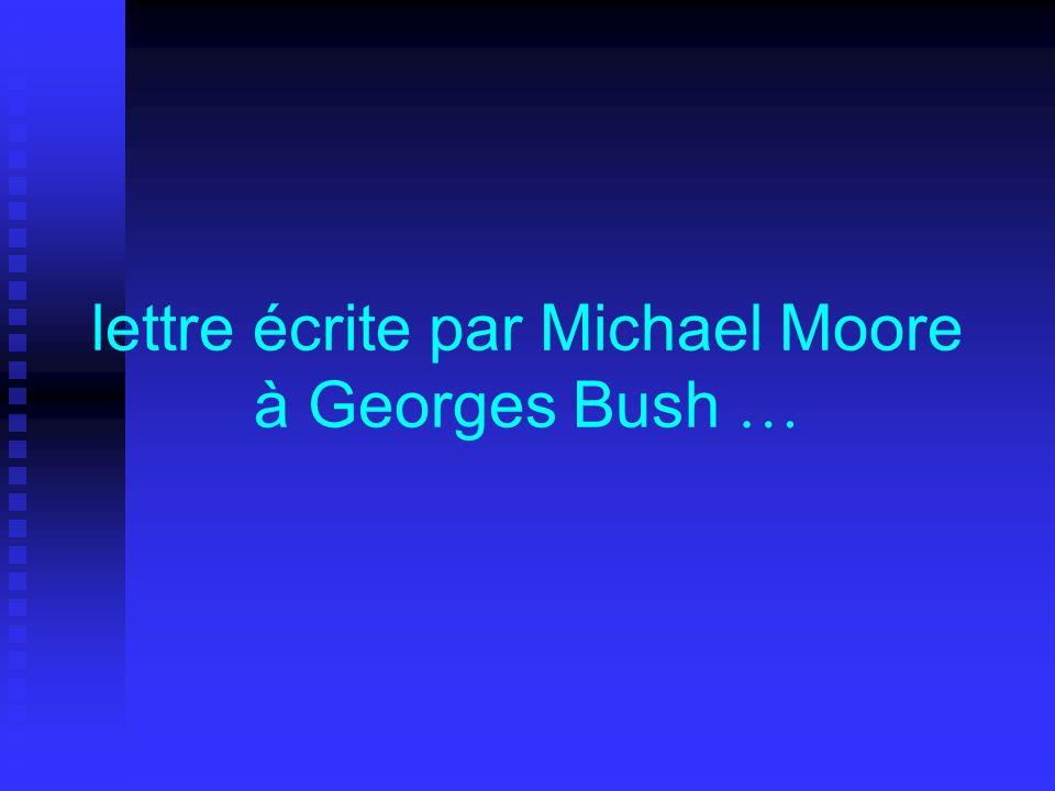 lettre écrite par Michael Moore à Georges Bush …