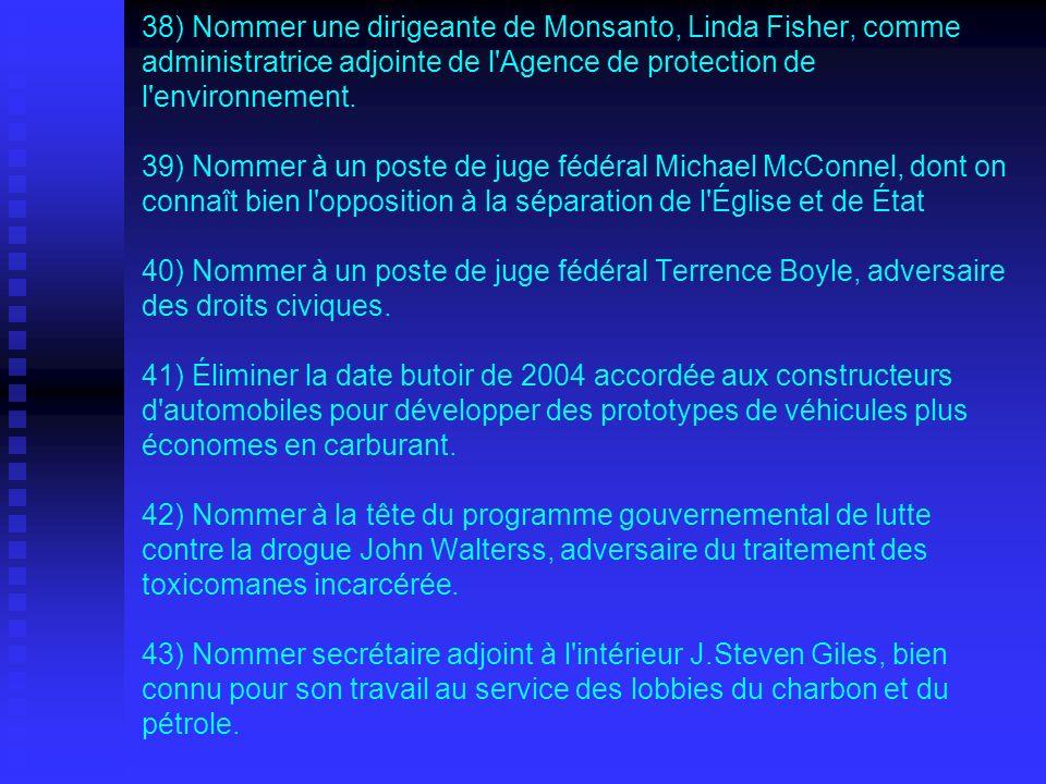 38) Nommer une dirigeante de Monsanto, Linda Fisher, comme administratrice adjointe de l Agence de protection de l environnement.