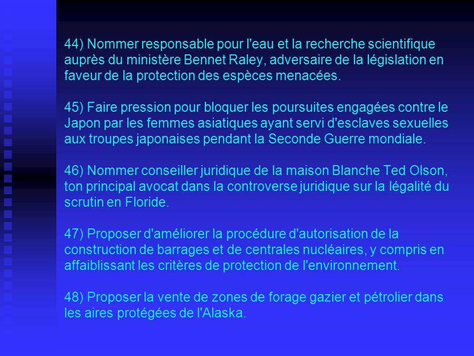 44) Nommer responsable pour l eau et la recherche scientifique auprès du ministère Bennet Raley, adversaire de la législation en faveur de la protection des espèces menacées.