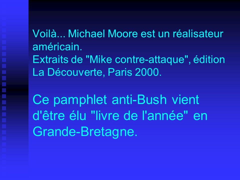 Voilà... Michael Moore est un réalisateur américain.