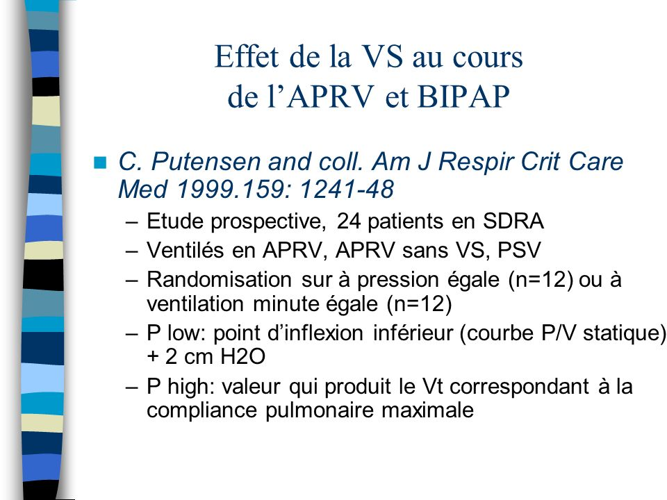 Effet de la VS au cours de lAPRV et BIPAP C. Putensen and coll. Am J Respir Crit Care Med 1999.159: 1241-48 –Etude prospective, 24 patients en SDRA –V