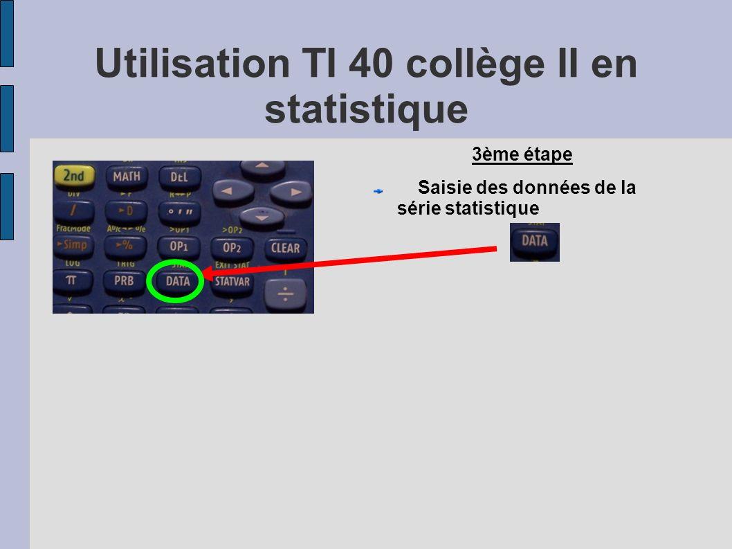 Utilisation TI 40 collège II en statistique 3ème étape Saisie des données de la série statistique
