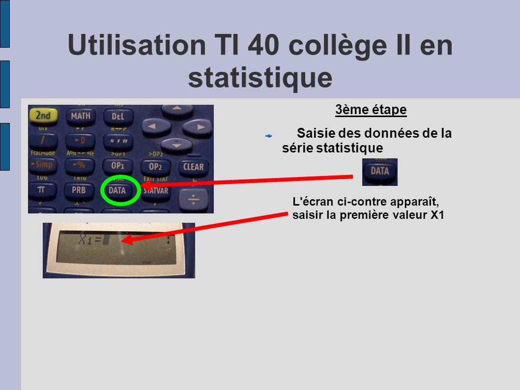 L'écran ci-contre apparaît, saisir la première valeur X1 Utilisation TI 40 collège II en statistique 3ème étape Saisie des données de la série statist