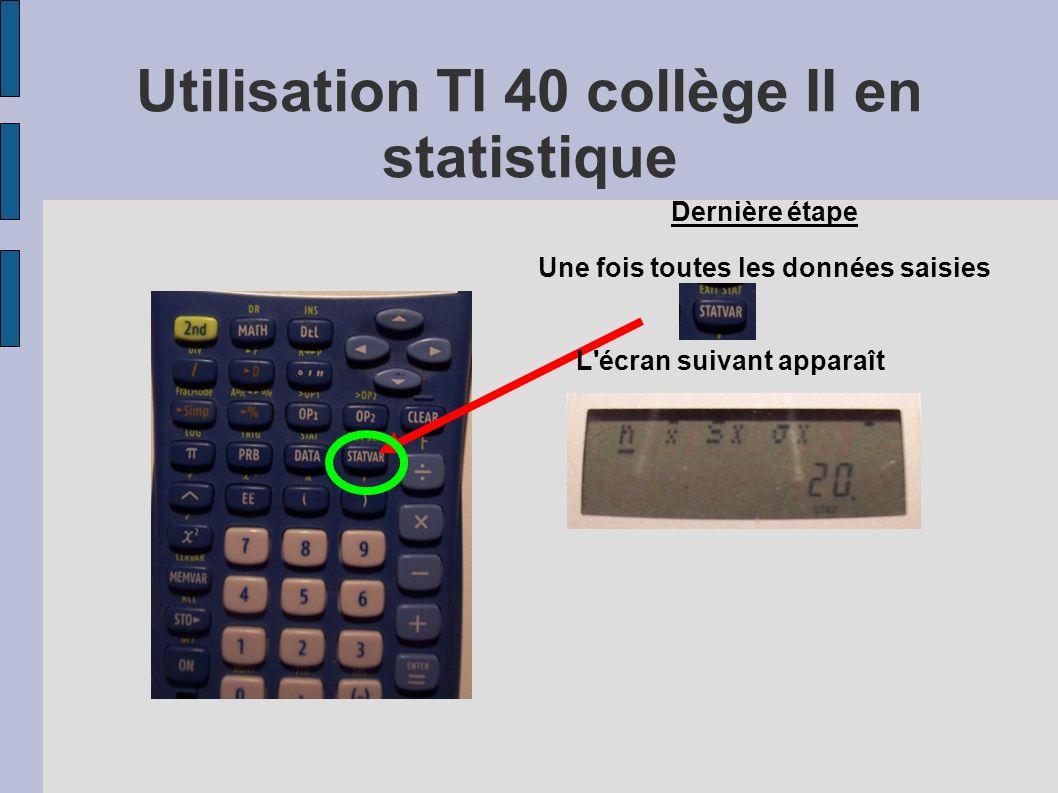 Dernière étape Une fois toutes les données saisies L'écran suivant apparaît Utilisation TI 40 collège II en statistique