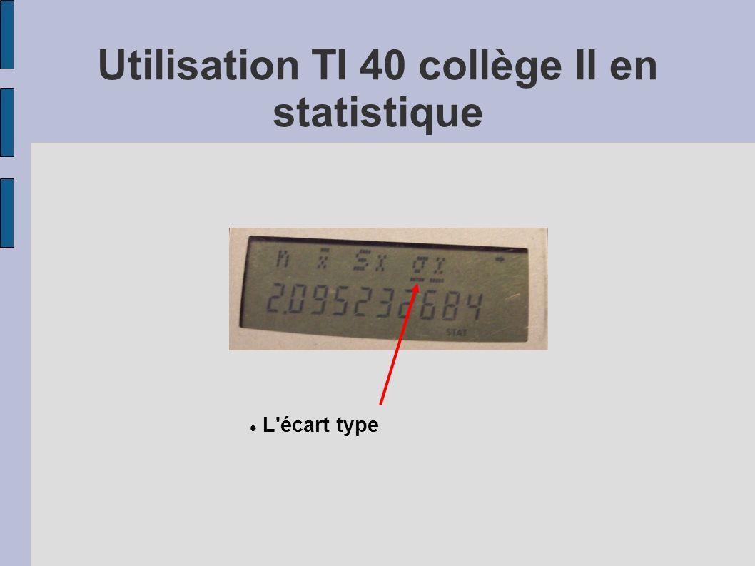 L'écart type Utilisation TI 40 collège II en statistique