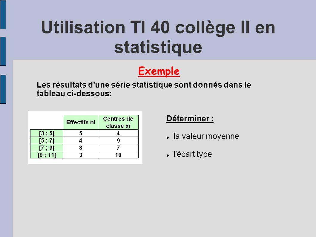 Exemple Les résultats d'une série statistique sont donnés dans le tableau ci-dessous: Déterminer : la valeur moyenne l'écart type
