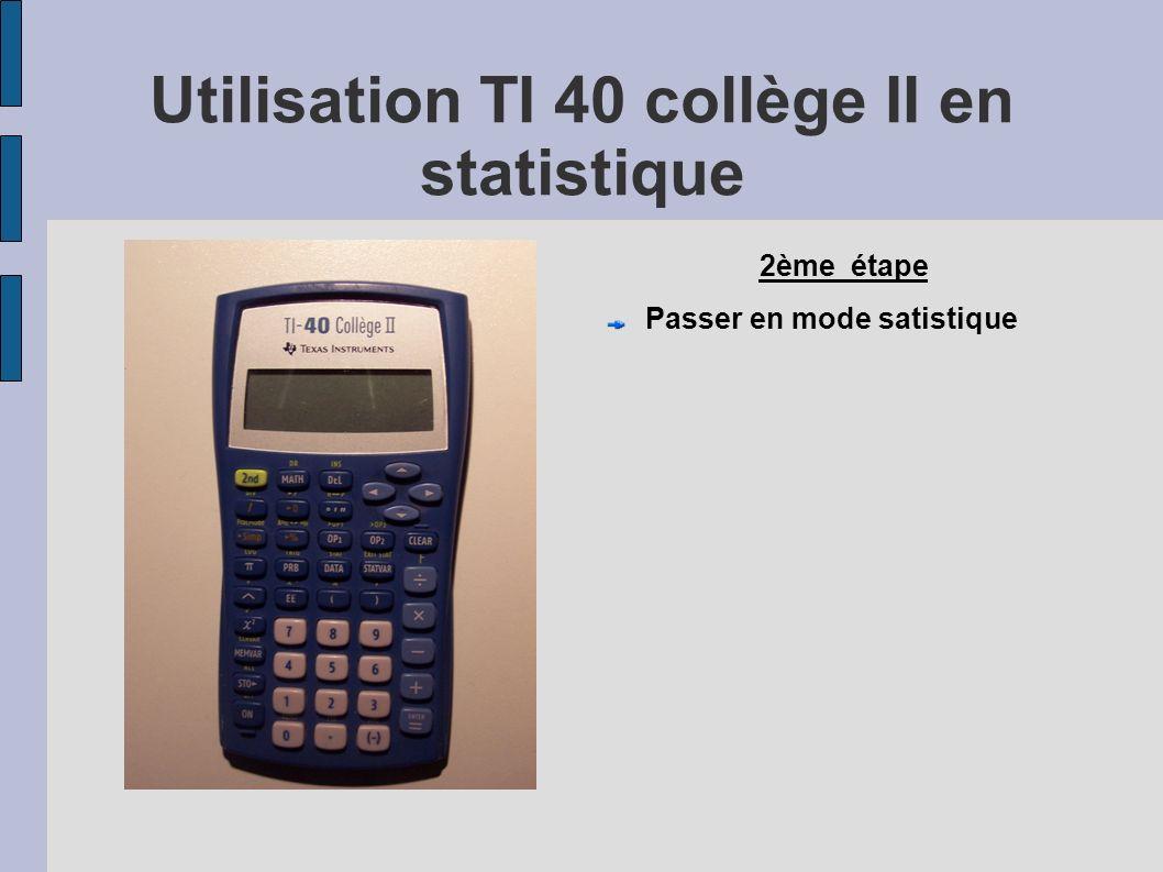 Utilisation TI 40 collège II en statistique 2ème étape Passer en mode satistique