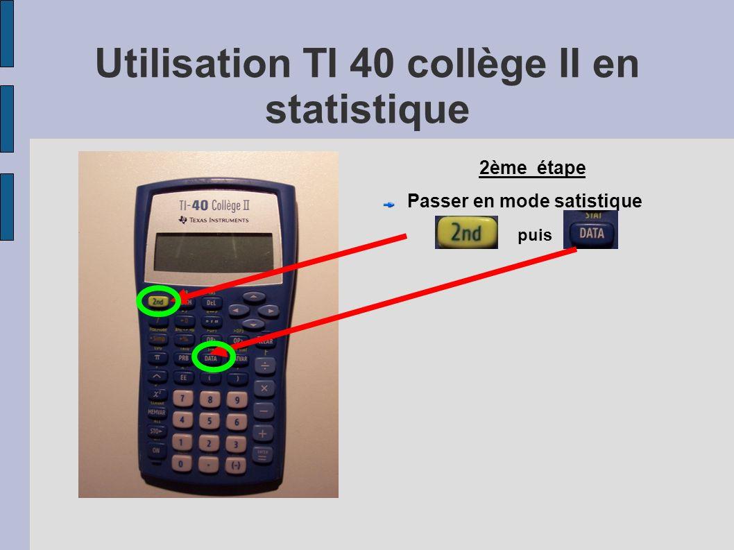 Utilisation TI 40 collège II en statistique 2ème étape Passer en mode satistique puis