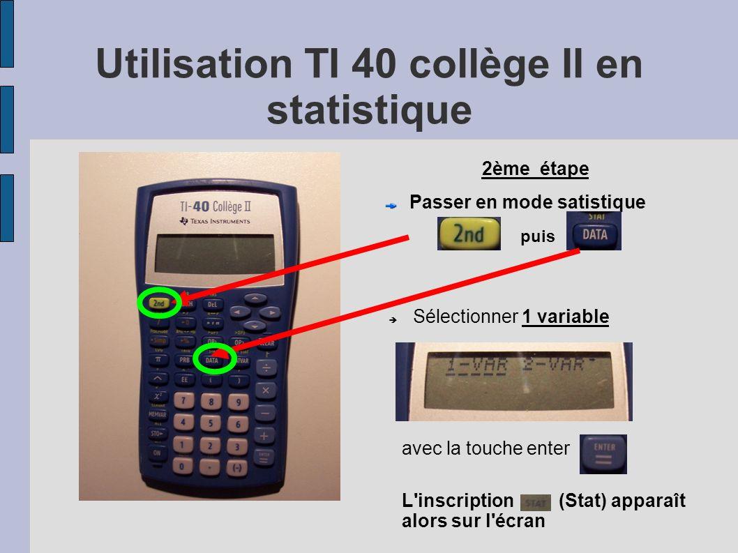 Utilisation TI 40 collège II en statistique 2ème étape Passer en mode satistique Sélectionner 1 variable avec la touche enter L'inscription (Stat) app