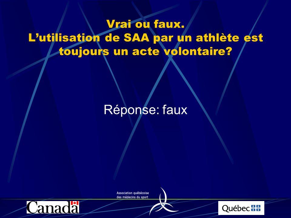 Vrai ou faux. Lutilisation de SAA par un athlète est toujours un acte volontaire? Réponse: faux