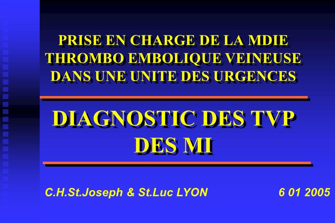 PRISE EN CHARGE DE LA MDIE THROMBO EMBOLIQUE VEINEUSE DANS UNE UNITE DES URGENCES DIAGNOSTIC DES TVP DES MI C.H.St.Joseph & St.Luc LYON 6 01 2005