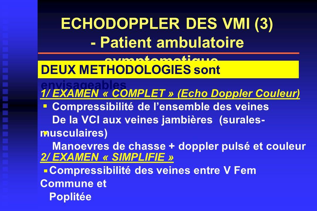 ECHODOPPLER DES VMI (3) - Patient ambulatoire symptomatique - DEUX METHODOLOGIES sont envisageables 1/ EXAMEN « COMPLET » (Echo Doppler Couleur) Compr