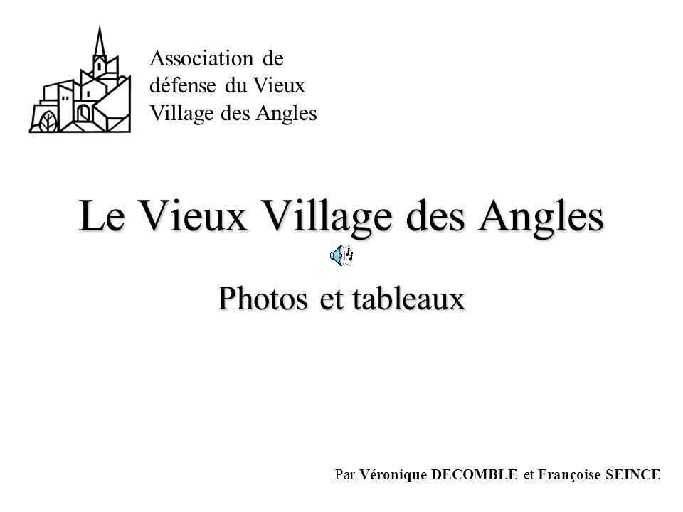 Le Vieux Village des Angles Par Véronique DECOMBLE et Françoise SEINCE Photos et tableaux Association de défense du Vieux Village des Angles