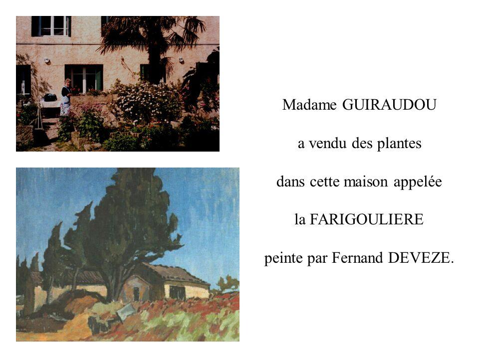 Madame GUIRAUDOU a vendu des plantes dans cette maison appelée la FARIGOULIERE peinte par Fernand DEVEZE.