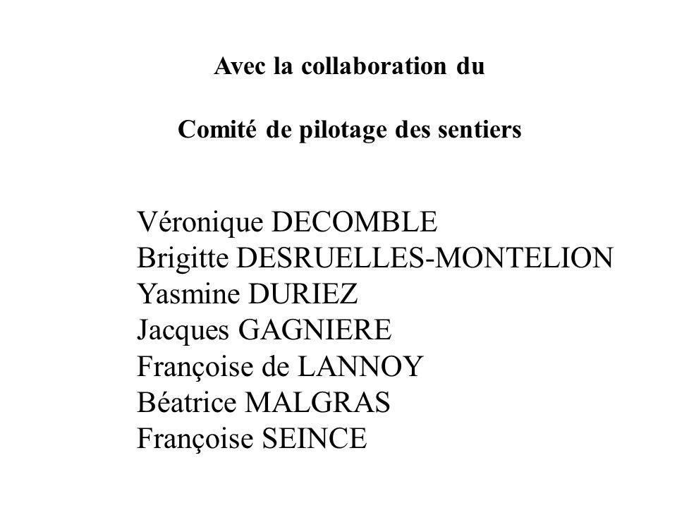 Avec la collaboration du Comité de pilotage des sentiers Véronique DECOMBLE Brigitte DESRUELLES-MONTELION Yasmine DURIEZ Jacques GAGNIERE Françoise de
