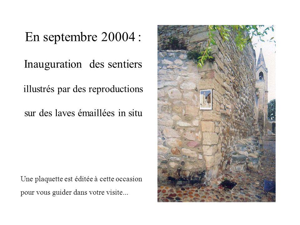 En septembre 20004 : Inauguration des sentiers illustrés par des reproductions sur des laves émaillées in situ Une plaquette est éditée à cette occasi