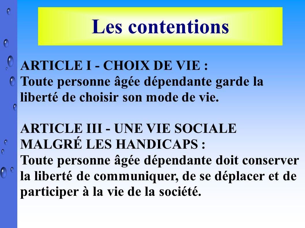 ARTICLE I - CHOIX DE VIE : Toute personne âgée dépendante garde la liberté de choisir son mode de vie. ARTICLE III - UNE VIE SOCIALE MALGRÉ LES HANDIC