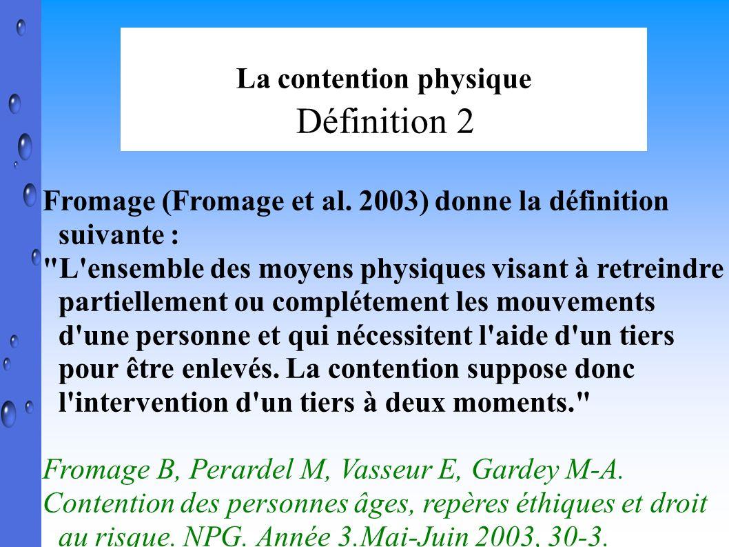 La contention physique Définition 2 Fromage (Fromage et al. 2003) donne la définition suivante :