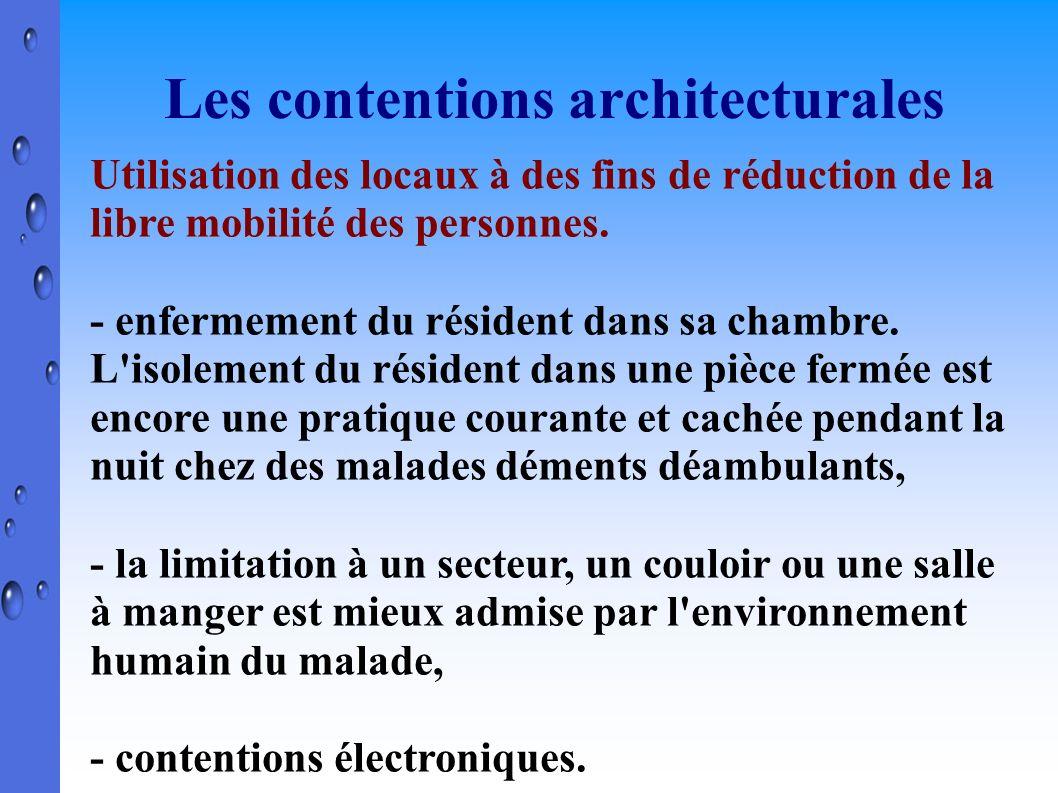 Les contentions architecturales Utilisation des locaux à des fins de réduction de la libre mobilité des personnes. - enfermement du résident dans sa c