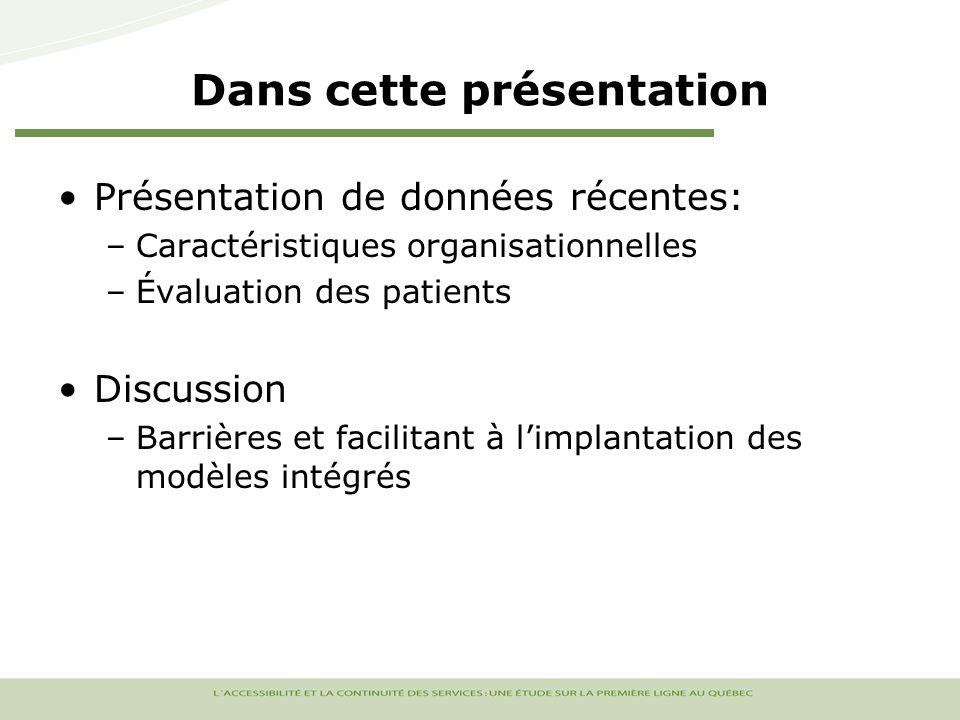 Dans cette présentation Présentation de données récentes: –Caractéristiques organisationnelles –Évaluation des patients Discussion –Barrières et facilitant à limplantation des modèles intégrés