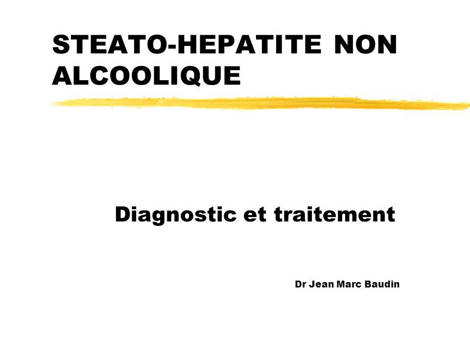 STEATO-HEPATITE NON ALCOOLIQUE Diagnostic et traitement Dr Jean Marc Baudin