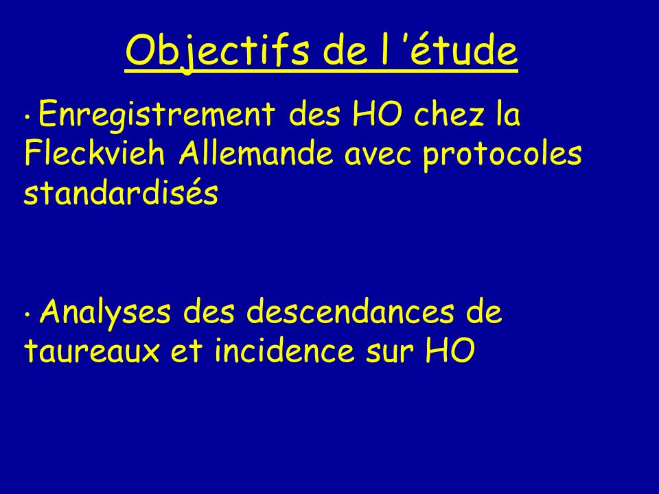 Objectifs de l étude Enregistrement des HO chez la Fleckvieh Allemande avec protocoles standardisés Analyses des descendances de taureaux et incidence