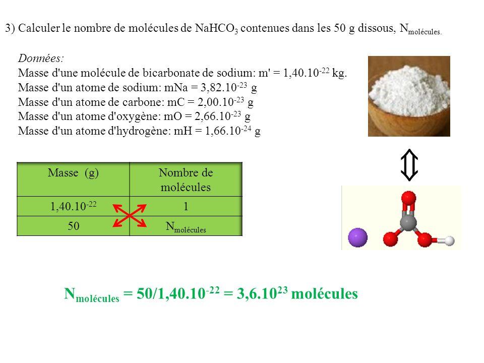 3) Calculer le nombre de molécules de NaHCO 3 contenues dans les 50 g dissous, N molécules. Données: Masse d'une molécule de bicarbonate de sodium: m'